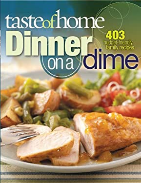 Taste of Home: Dinner on a Dime: 403 Budget-Friendly Family Recipes 9780898217070