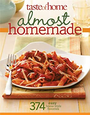 Taste of Home: Almost Homemade: 374 Easy Home-Style Favorites 9780898218268