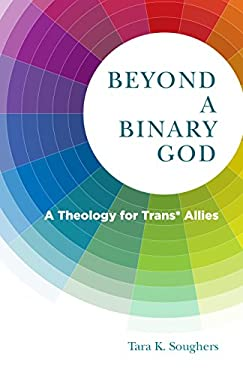 Beyond a Binary God: A Theology for Trans* Allies (Church's Teaching for a Changing World)