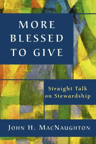 More Blessed to Give: Straight Talk on Stewardship 9780898694130