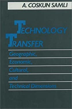 Technology Transfer: Geographic, Economic, Cultural, and Technical Dimensions 9780899300573