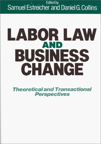Labor Law and Business Change: Theoretical and Transactional Perspectives 9780899301990