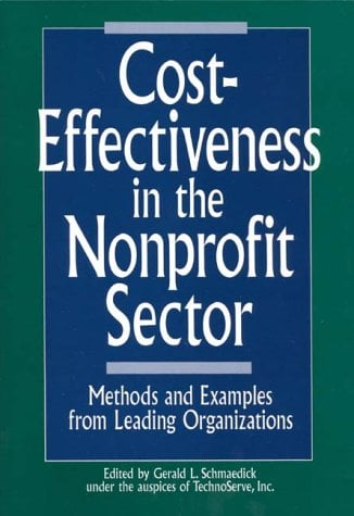 Cost-Effectiveness in the Nonprofit Sector: Methods and Examples from Leading Organizations 9780899306278