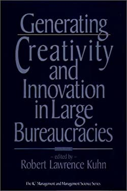 Generating Creativity and Innovation in Large Bureaucracies 9780899307749