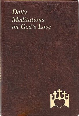 Daily Meditations on God's Love: Minute Meditations for Every Day Containing a Text from Scripture, a Reflection, and a Prayer 9780899422183