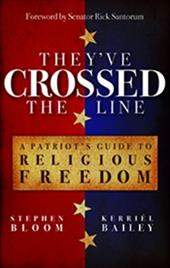 They've Crossed the Line: A Patriot's Guide to Religious Freedom 16473662