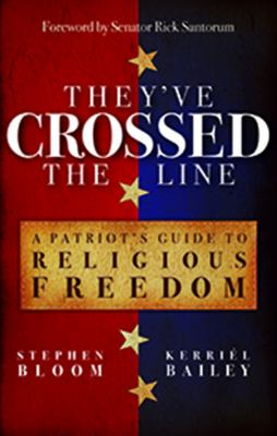 They've Crossed the Line: A Patriot's Guide to Religious Freedom 9780899571669