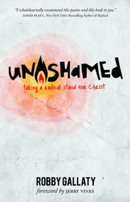 Unashamed: Taking a Radical Stand for Christ 9780899579573