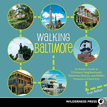 Walking Baltimore: An Insider's Guide to 33 Historic Neighborhoods, Waterfront Districts, and Hidden Treasures in Charm City 9780899977010
