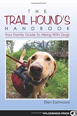 The Trail Hound's Handbook: Your Family Guide to Hiking with Dogs 9780899977034