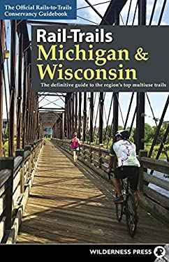Rail-Trails Michigan and Wisconsin: The definitive guide to the region's top multiuse trails