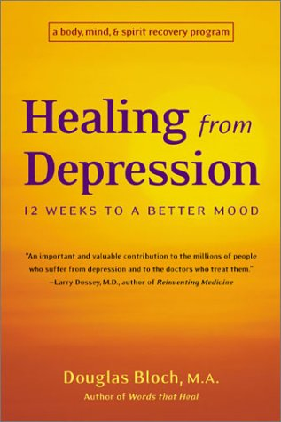 Healing from Depression: 12 Weeks to a Better Mood: A Body, Mind, and Spirit Recovery Program 9780892541553