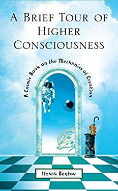 A Brief Tour of Higher Consciousness: A Cosmic Book on the Mechanics of Creation 9780892818143
