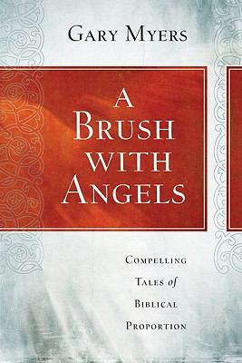 A Brush with Angels: Compelling Tales of Biblical Proportion 9780891122906