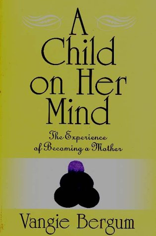 A Child on Her Mind: The Experience of Becoming a Mother 9780897894470