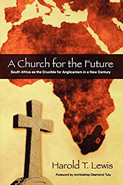 A Church for the Future: South Africa as the Crucible for Anglicanism in a New Century 9780898695663