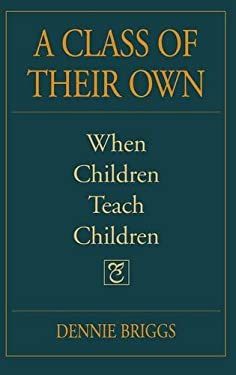 A Class of Their Own: When Children Teach Children 9780897895507