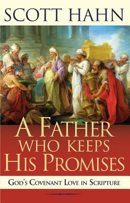 A Father Who Keeps His Promises: Understanding Covenant Love in the Old Testament 9780892838295