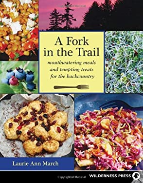 A Fork in the Trail: Mouthwatering Meals and Tempting Treats for the Backcountry 9780899974316