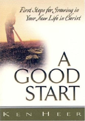 A Good Start: First Steps for Growing in Your New Life in Christ 9780898272536