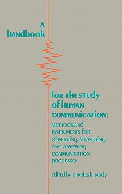 A Handbook for the Study of Human Communication: Methods and Instruments for Observing, Measuring, and Assessing Communication Process 9780893914240