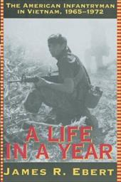 A Life in a Year: The American Infantryman in Vietnam, 1965-1972 4011934