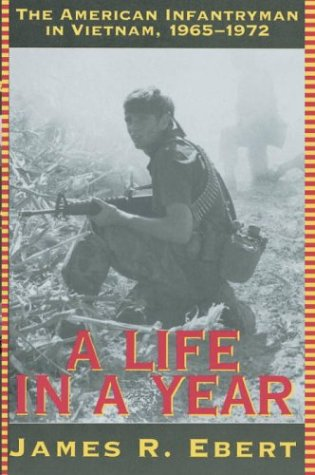 A Life in a Year: The American Infantryman in Vietnam, 1965-1972 9780891415398