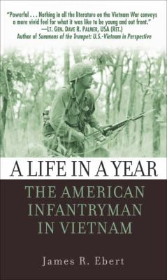 A Life in a Year: The American Infantryman in Vietnam 9780891418290