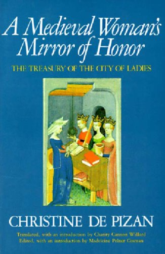 A Medieval Woman's Mirror of Honor: The Treasury of the City of Ladies 9780892551354