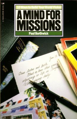 A Mind for Missions: Ten Ways to Build Your World Vision 9780891091912