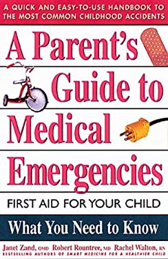 A Parent's Guide to Medical Emergencies: First Aid for Your Child 9780895297365