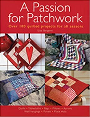 A Passion for Patchwork: Over 100 Quilted Projects for All Seasons 9780896892552