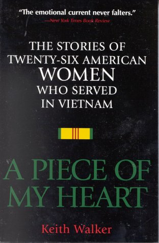 A Piece of My Heart: The Stories of 26 American Women Who Served in Vietnam 9780891416173