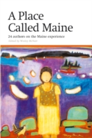 A Place Called Maine: 24 Authors on the Maine Experience 9780892727605