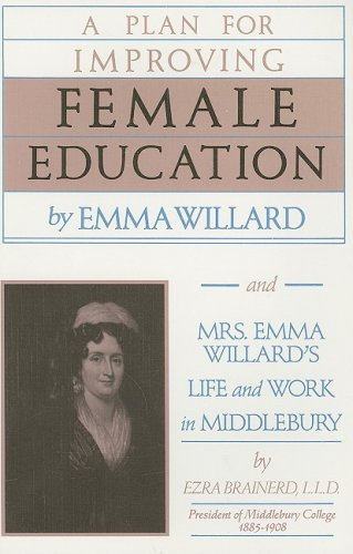 A Plan for Improving Female Education and Mrs. Emma Willard's Life and Work in Middlebury 9780897830447