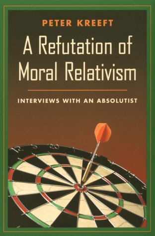 A Refutation of Moral Relativism: Interviews with an Absolutist 9780898707311