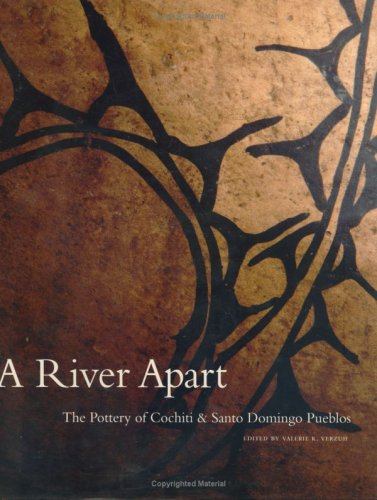 A River Apart: The Pottery of Cochiti & Santo Domingo Pueblos 9780890135228