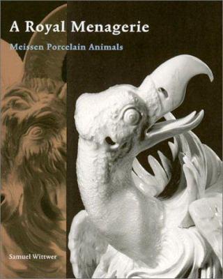 A Royal Menagerie: Meissen Porcelain Animals 9780892366446