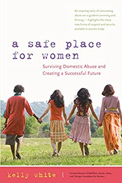 A Safe Place for Women: Surviving Domestic Abuse and Creating a Successful Future 9780897935272
