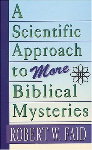 A Scientific Approach to More Biblical Mysteries 9780892212835