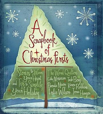 A Scrapbook of Christmas Firsts: Stories to Warm Your Heart and Tips to Simplify Your Holiday 9780891125648