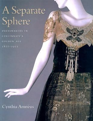 A Separate Sphere: Dressmakers in Cincinnati's Golden Age, 1877-1922 9780896725157