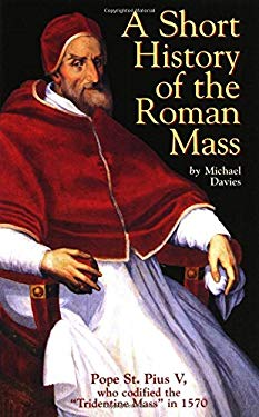 A Short History of the Roman Mass 9780895555465