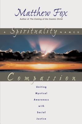 Spirituality Named Compassion : Uniting Mystical Awareness with Social Justice