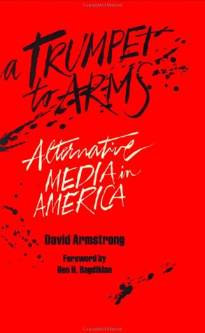 A Trumpet to Arms: Alternative Media in America 9780896081932
