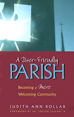 A User-Friendly Parish: Becoming a More Welcoming Community 9780896229372