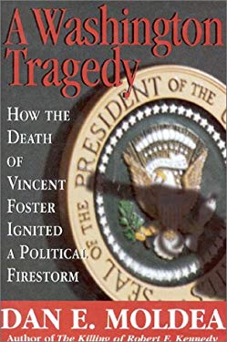 Washington Tragedy : How the Death of Vincent Foster Ignited a Political Firestorm
