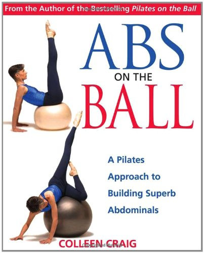 ABS on the Ball: A Pilates Approach to Building Superb Abdominals 9780892810987