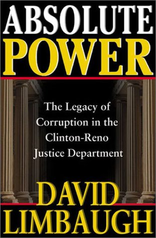 Absolute Power: The Legacy of Corruption in the Clinton-Reno Justice Department 9780895262370