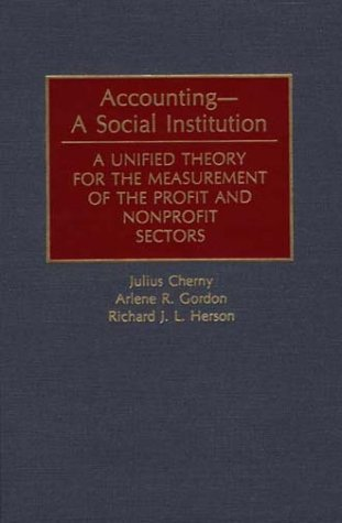 Accounting--A Social Institution: A Unified Theory for the Measurement of the Profit and Nonprofit Sectors 9780899306902